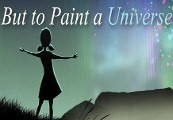 But to Paint a Universe Steam Key